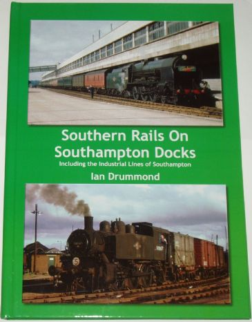 Southern Rails on Southampton Docks (including the Industrial Lines of Southampton), by Ian Drummond